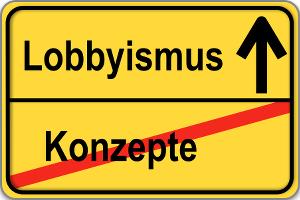 Lobbyismus statt Konzepte